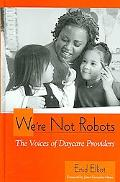 We're Not Robots The Voices of Daycare Providers