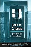 Late to Class Social Class and Schooling in the New Economy