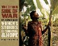 Other Side of War Women's Stories of Survival & Hope
