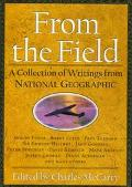 From the Field: A Collection of Writings from National Geographic - Charles McCarry - Hardcover