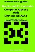 Computer Algebra With Lisp and Reduce An Introduction to Computer-Aided Pure Mathematics