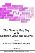 Gamma Ray Sky With Compton Gro and Sigma Proceedings of the NATO Advanced Study Institute, L...