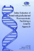 Safety Evaluation of Biotechnologically-Derived Pharmaceuticals: Facilitating a Scientific A...
