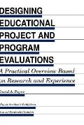 Designing Educational Project and Program Evaluations A Practical Overview Based on Research...