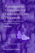 Retargetable Compilers for Embedded Core Processors Methods and Experiences in Industrial Ap...