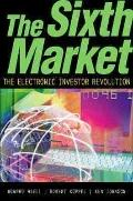 Sixth Market: The Electronic Investor Revolution
