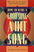 How to Make a Good Song a Hit Song Rewriting and Marketing Your Lyrics and Music