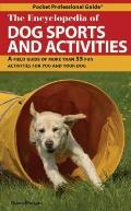 The Encyclopedia of Dog Sports and Activities: A Field Guide of More Than 35 Fun Activities ...