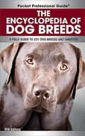 The Encyclopedia of Dog Breeds: A Field Guide to 231 Dog Breeds and Varieties (Pocket Profes...