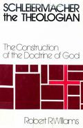 Schleiermacher the Theologian: The Construction of the Doctrine of God