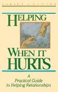 Helping When It Hurts A Practical Guide to Helping Relationships
