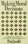 Making Moral Decisions A Christian Approach to Personal and Social Ethics