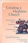 Creating a Healthier Church Family Systems Theory, Leadership, and Congregational Life