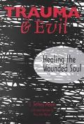 Trauma & Evil Healing the Wounded Soul