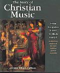 Story of Christian Music From Gregorian Chant to Black Gospel, an Authoritative Illustrated ...