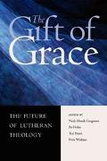 Gift of Grace The Future of Lutheran Theology