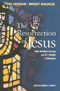 Resurrection of Jesus John Dominic Crossan And N.T. Wright in Dialogue