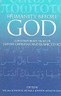 Humanity Before God Contemporary Faces of Jewish, Christian, And Islamic Ethics