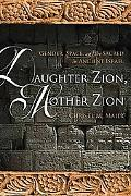 Daughter Zion, Mother Zion: Gender, Space, and the Sacred in Ancient Israel