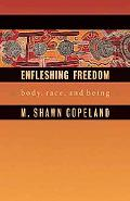 Enfleshing Freedom: Body, Race, and Being (Intersections in African American Theology) (Innovations, African American Religious Thought)