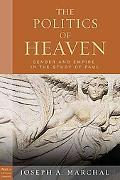 Politics of Heaven, The: Women, Gender, and Empire in the Study of Paul