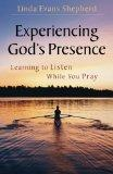 Experiencing God's Presence: Learning to Listen While You Pray