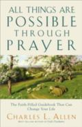 All Things Are Possible Through Prayer The Faith-Filled Guidebook That Can Change Your Life