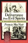 Deliverance from Evil Spirits A Practical Manual