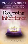 Possessing Your Inheritance : Take Hold of God's Destiny for Your Life