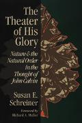The Theater of His Glory: Nature and the Natural Order in the Thought of John Calvin