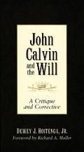 John Calvin and the Will A Critique and Corrective