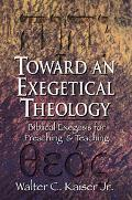 Toward an Exegetical Theology Biblical Exegesis for Preaching and Teaching