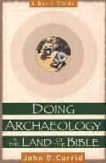 Doing Archaeology in the Land of the Bible A Basic Guide