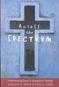 Across the Spectrum Understanding Issues in Evangelical Theology
