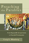 Preaching the Parables From Responsible Interpretation to Powerful Proclamation