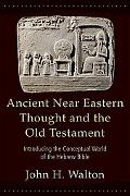 Ancient Near Eastern Thought And the Old Testament Introducing the Conceptual World of the H...