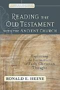 Reading the Old Testament With the Ancient Church Exploring the Formation of Early Christian...