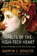 Habits of the High-Tech Heart Living Virtuously in the Information Age