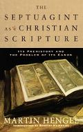 Septuagint As Christian Scripture Its Prehistory And The Problem Of Its Canon