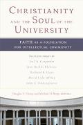 Christianity And the Soul of the University Faith As a Foundation for Intellectual Community