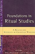 Foundations in Ritual Studies A Reader for Students of Christian Worship