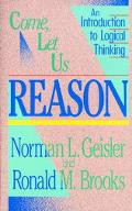 Come, Let Us Reason An Introduction to Logical Thinking