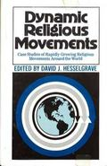Dynamic Religious Movements: Case Studies of Rapidly Growing Religious Movement around the W...