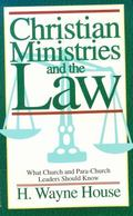Christian Ministries and the Law: What Church and Parachurch Leaders Should Know - H. Wayne ...