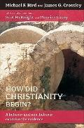 How Did Christianity Begin? : A Believer and Non-Believer Examine the Evidence