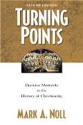 Turning Points Decisive Moments in the History of Christianity