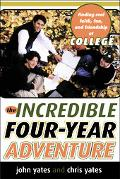 Incredible Four-Year Adventure Finding Real Faith, Fun, and Friendship at College