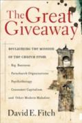 Great Giveaway Reclaiming the Mission of the Church from Big Business, Parachurch Organizati...