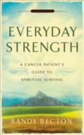 Everyday Strength A Cancer Patient's Guide to Spiritual Survival