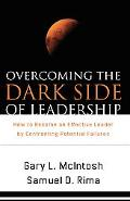 Overcoming the Dark Side of Leadership How to Become an Effective Leader by Confronting Pote...